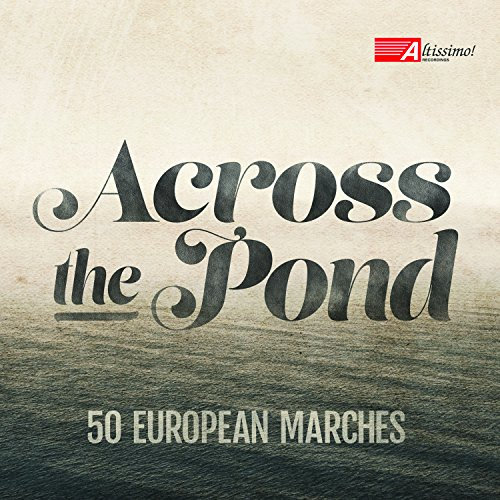 Across the Pond - 50 European Marches (Band Navy Army)
