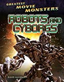 Robots and Cyborgs (Greatest Movie Monsters)