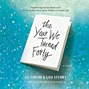 The Year We Turned Forty Audiobook by Liz Fenton, Lisa Steinke Narrated by Lisa Larsen