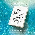 The Year We Turned Forty | Liz Fenton,Lisa Steinke