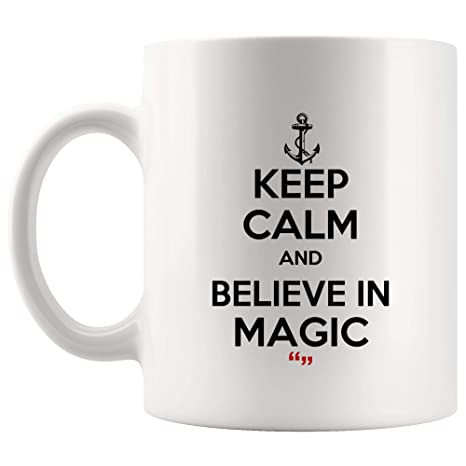 Amazon.com: Keep Calm Believe In Magic Coffee Mug Funny Mugs ...