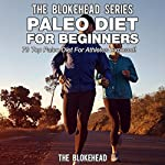 Paleo Diet for Beginners : 70 Top Paleo Diet for Athletes Exposed ! (The Blokehead Success Series) | The Blokehead
