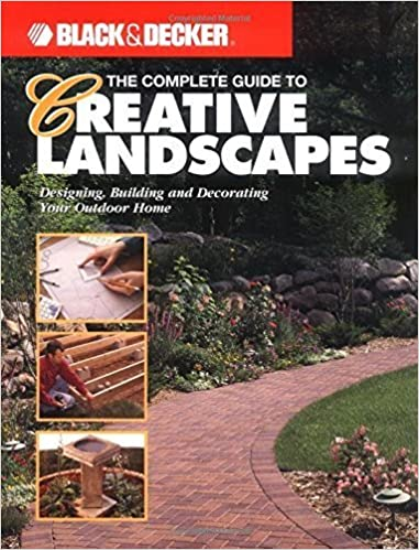The Complete Guide to Creative Landscapes : Designing, Building, and Decorating Your Outdoor Home (Black & Decker Home Improvement Library) by Bryan Trandem (2000-08-01)