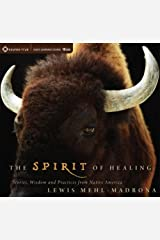The Spirit of Healing: Stories, Wisdom, and Practices from Native America Audio CD