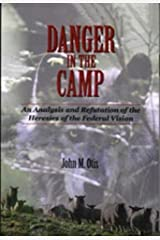Danger In the Camp: An Analysis and Refutation of the Heresies of the Federal Vision Kindle Edition
