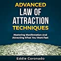 Advanced Law of Attraction Techniques: Mastering Manifestation and Attracting What You Want Fast Audiobook by Eddie Coronado Narrated by Russell Stamets