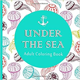 Adult Coloring Book Under The Sea 50 Adventure Filled Designs Color Time Publishing 9781523418503 Amazon Books