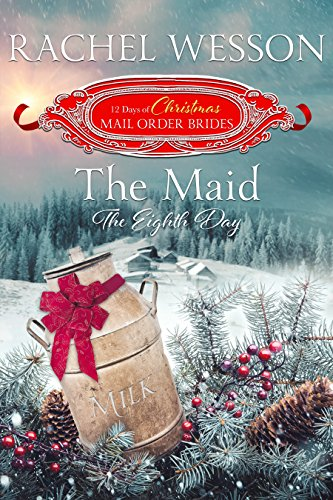The Maid, The Eighth Day (The 12 Days of Christmas Mail-Order Brides Book 8) (Best Cookies By Mail)