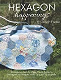 Hexagon Happenings: Complete Step-By-Step Photo Guide to Hexagon Techniques. 15 Quilts & Projects