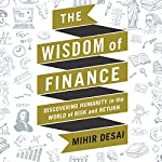 The Wisdom of Finance: Discovering Humanity in the World of Risk and Return | Mihir Desai