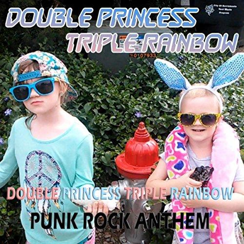 (Double Princess Triple Rainbow Punk Rock Anthem)