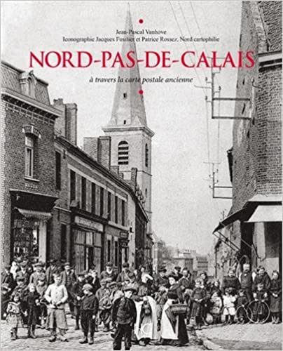 Télécharger en ligne Le Nord-pas-de-Calais à travers la carte postale aNCIENNE pdf ebook