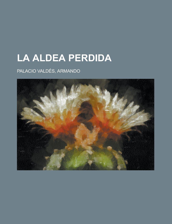 La Aldea Perdida: Amazon.es: Armando Palacio Valdes: Libros