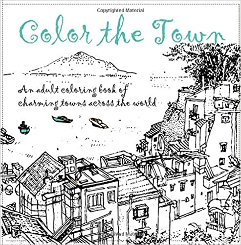 Color the Town - An Adult Coloring Book: An adult coloring book of charming towns across the world (Color the City)