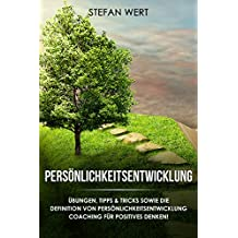 PERSÖNLICHKEITSENTWICKLUNG: Übungen, Tipps & Tricks sowie die Definition von Persönlichkeitsentwicklung Coaching für positives Denken! (German Edition)