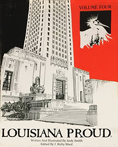 Louisiana Proud: A Historical Pictorial of the Real Louisiana as it Began and Lives Today Through 375 Original Pen & Ink Illustrations, Vol. 4
