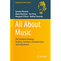 All About Music: The Complete Ontology: Realities, Semiotics, Communication, and Embodiment (Computational Music Science) (English Edition)