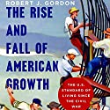 The Rise and Fall of American Growth: The U.S. Standard of Living Since the Civil War Hörbuch von Robert J. Gordon Gesprochen von: Michael Butler Murray