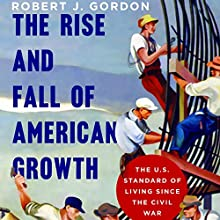 The Rise and Fall of American Growth: The U.S. Standard of Living Since the Civil War Audiobook by Robert J. Gordon Narrated by Michael Butler Murray