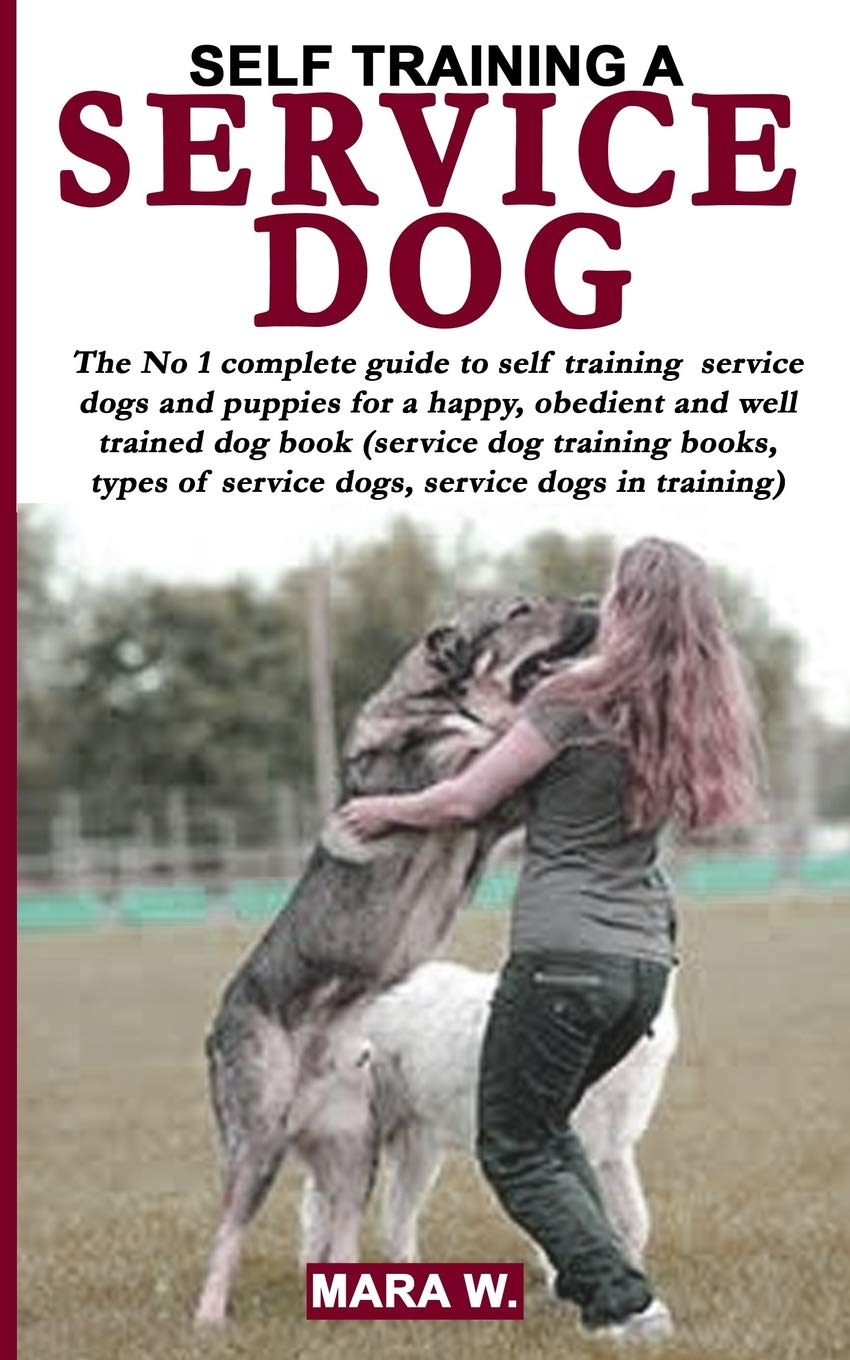 SELF TRAINING A SERVICE DOG  The No 1 Guide To Self Training Of Service Dogs   Puppies Book  Service Dog Training Books   Types Of Service Dogs   Service Dogs In Training