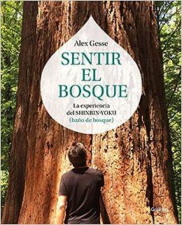Sentir el bosque: La experiencia del shinrin-yoku baño de bosque Vivir mejor: Amazon.es: Álex Gesse: Libros