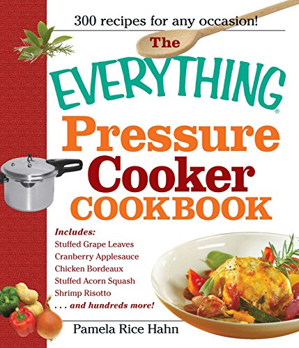The Everything Pressure Cooker Cookbook (Everything) by Pamela Rice Hahn, Pamela Rice Hahn