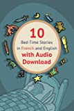 10 Bed-Time Stories in French and English with audio download: French for Kids: Learn French with Parallel -French…