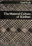 The Material Culture of Kiribati: Nonuti - Tabiteuea - Onotoa