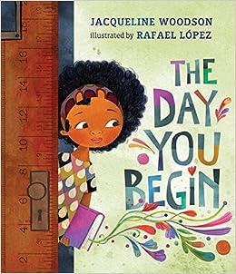 The Day You Begin: Woodson, Jacqueline, López, Rafael: 9780399246531:  Amazon.com: Books