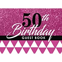 50th Birthday Guest Book: 50th, Fifty, Fiftieth Birthday Guest Book for Women. Keepsake Birthday Gift for Wishes, Comments Or Predictions.