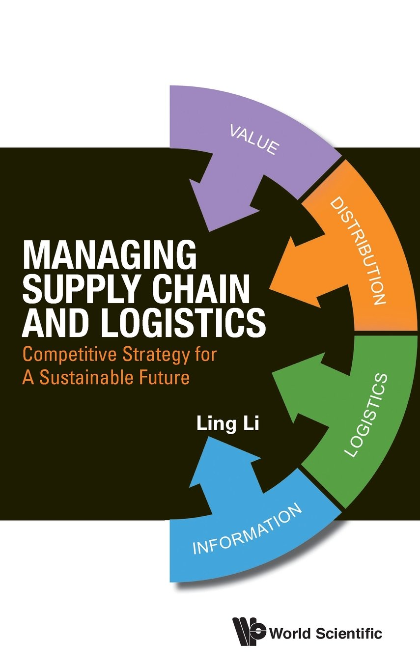 Managing Supply Chain And Logistics: Competitive Strategy For A Sustainable Future