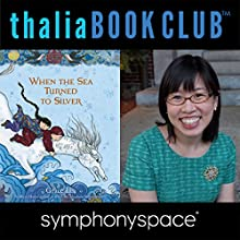 Thalia Kids' Book Club: Grace Lin, When the Sea Turned to Silver Speech by Gracel Lin Narrated by Kat Yeh, Annie Q