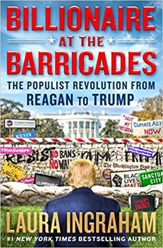 Ingraham – Billionaire at the Barricades: The Populist Revolution from Reagan to Trump
