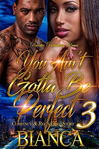 You Ain't Gotta Be Perfect 3: Currency & Ree's Love Story