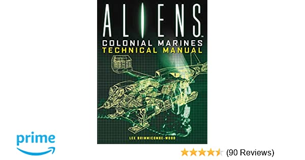 Aliens: Colonial Marines Technical Manual: lee Brimmicombe-Wood