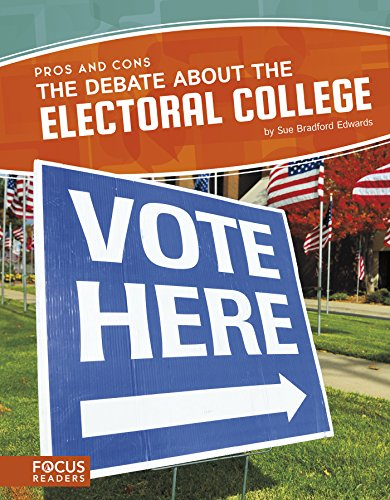 The Debate about the Electoral College (Focus Readers: Pros and Cons: Voyager Level) (Pros And Cons Of Pros And Cons)