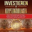Heute in die Kryptowährungen von Morgen investieren: Was du über ICOs, Trading, Mining und die sichere Aufbewahrung ... einfach erklärt Hörbuch von Alexander Glücklich Gesprochen von: Markus Meuter