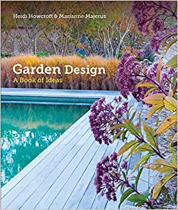 Garden Design A Book of Ideas Heidi Howcroft Marianne Majerus