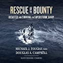 Rescue of the Bounty: Disaster and Survival in Superstorm Sandy Audiobook by Michael J. Tougias, Douglas A. Campbell Narrated by Tom Weiner