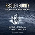 Rescue of the Bounty: Disaster and Survival in Superstorm Sandy | Michael J. Tougias,Douglas A. Campbell