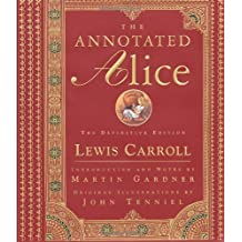 The Annotated Alice. the Definitive Edition. Alice's Adventures in Wonderland & Through the Looking-Glass
