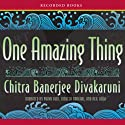 One Amazing Thing Audiobook by Chitra Banerjee Divakaruni Narrated by Purva Bedi, Soneela Nankani, Neil Shah