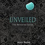 Unveiled: The Revealed Series, Book 3   Alice Raine