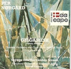 Per Nørgård: Gilgamesh (Opera, Complete); Voyage Into the Golden Screen