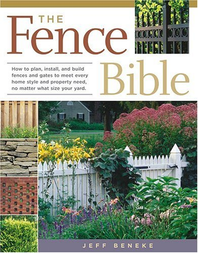 the-fence-bible-how-to-plan-install-and-build-fences-and-gates-to-meet-every-home-style-and-property