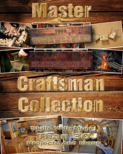Craftsman Collection: Master Your Woodworking And Blacksmithing Skills With More Than 30 Projects And Ideas: (DIY Wood Projects, Building Chicken Coops, ... Coop, Popular Woodworking, Blacksmith) by [Townsend, Roger, Price, Brian, Ferguson, Henry, Wilkerson, Christian]