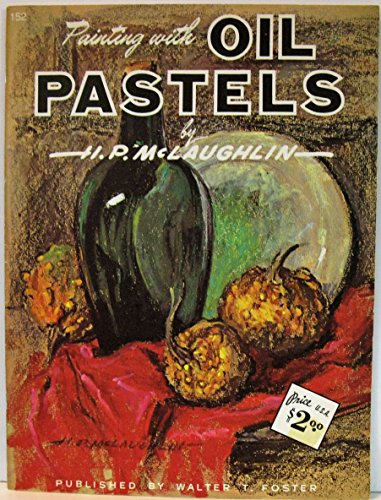 Oil Painting Pastels (Painting with Oil Pastels  - Walter Foster Art Series # 152)