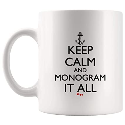 2e8bc0bb724 Keep Calm Monogram It All Coffee Mug Funny Mugs - Coworker Office Cup Work  Gifts Sarcasm