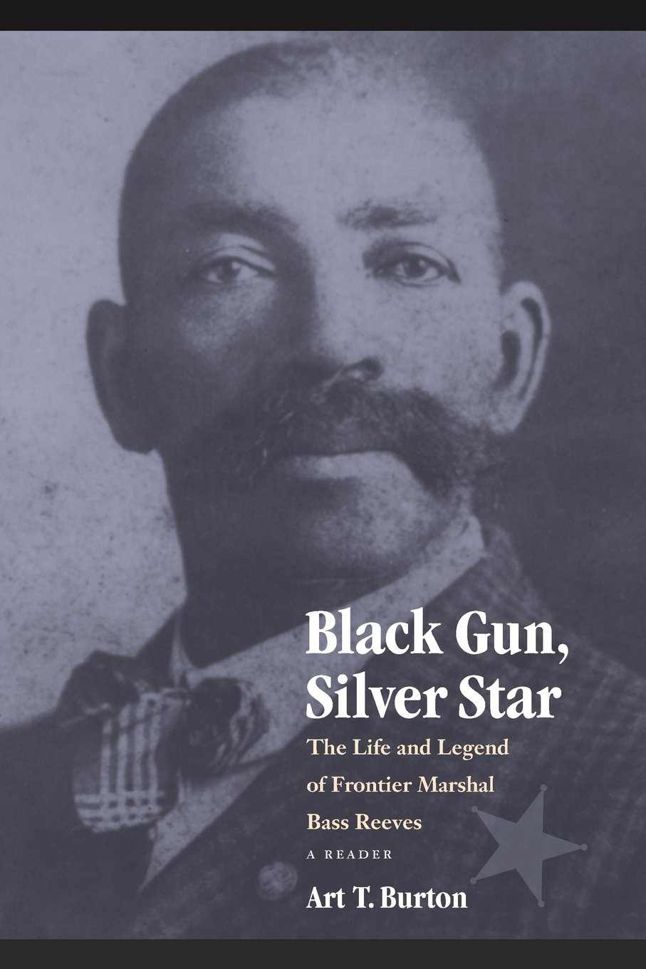 black-gun-silver-star-the-life-and-legend-of-frontier-marshal-bass-reeves-race-and-ethnicity-in-the-american-west