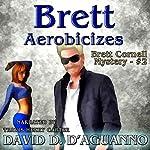 Brett Aerobicizes: Brett Cornell Mysteries, Book 2 | David D'Aguanno